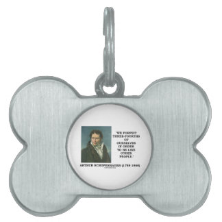 Schopenhauer We Forfeit Three-Fourths Ourselves Pet Name Tags