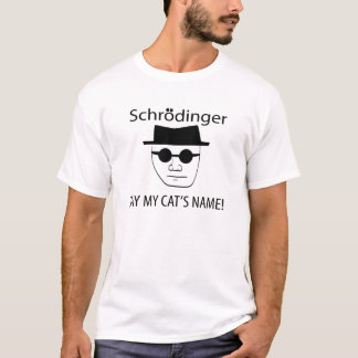 Schrodinger - Say My Cat's Name! T-Shirt