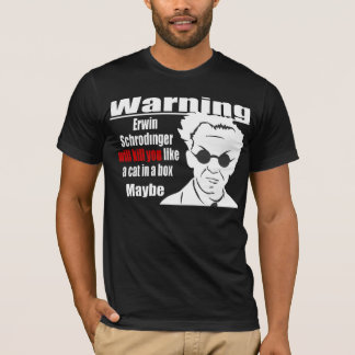 Schrodinger will kill you T-Shirt