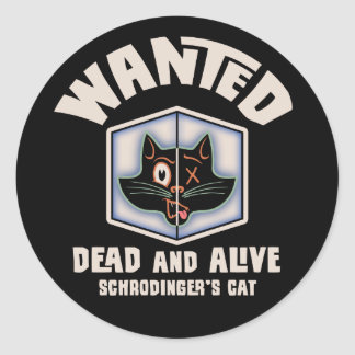 Schrodinger's Cat Wanted Round Stickers