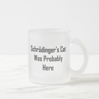 Schrodinger's Cat Was Probably Here Frosted Glass Coffee Mug