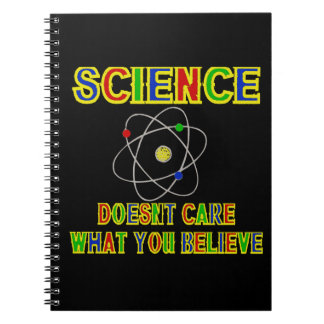 SCIENCE! Does Not Care What You Believe Notebook