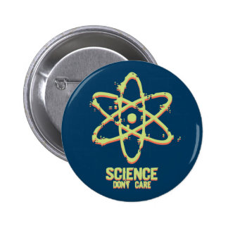 Science Don't Care Pinback Buttons