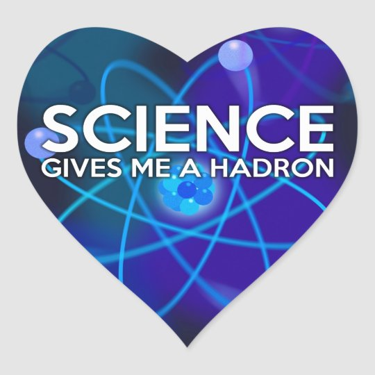 SCIENCE GIVES ME A HADRON HEART STICKER