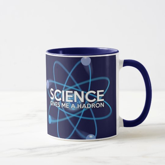 SCIENCE GIVES ME A HADRON MUG