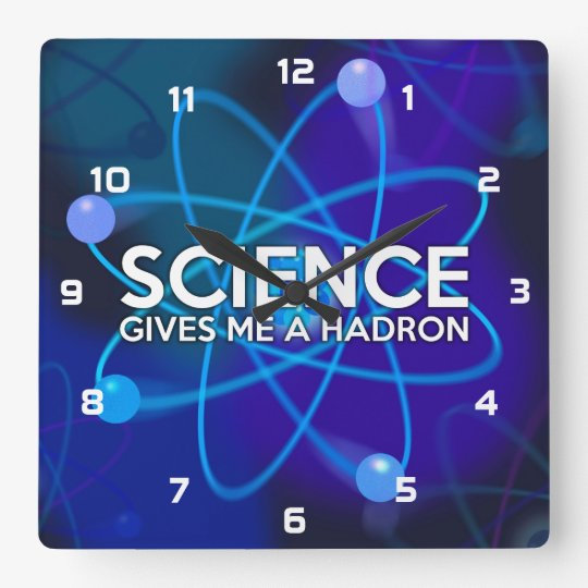 SCIENCE GIVES ME A HADRON SQUARE WALL CLOCK