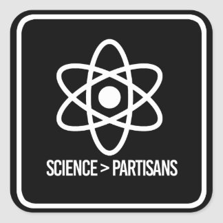 Science is greater than Partisans - Science Symbol Square Sticker