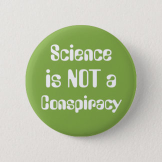 """""""Science is Not a Conspiracy"""" Earth Day Greenery 6 Cm Round Badge"""