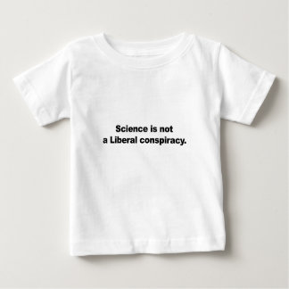 Science is Not a Liberal Conspiracy Baby T-Shirt