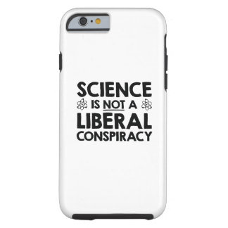 Science Is Not A Liberal Conspiracy Tough iPhone 6 Case