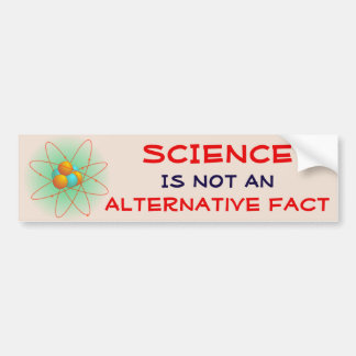 """Science Is Not An Alternative Fact"" with Atom Bumper Sticker"
