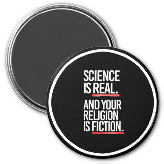SCIENCE IS REAL AND YOUR RELIGION IS FICTION - - P 7.5 CM ROUND MAGNET