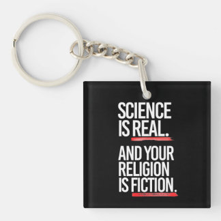 SCIENCE IS REAL AND YOUR RELIGION IS FICTION - - P KEY RING