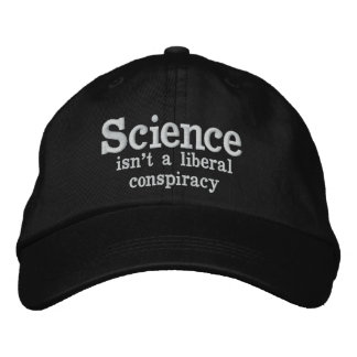 Science isn't a liberal conspiracy embroidered hat