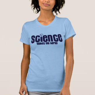 SCIENCE .... MAKES ME HORNY T-Shirt