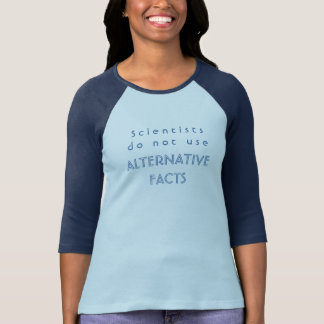 Scientists Do Not Use Alternative Facts raglan tee