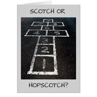 SCOTCH OR HOPSCOTCH-HAPPY BIRTHDAY adult fun Card
