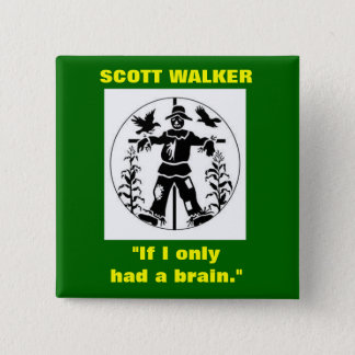 "Scott Walker ""If I only had a brain"" button"