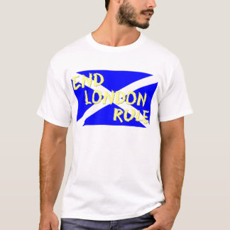 Scottish Independence End London Rule T-Shirt