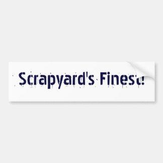 scrapyard's finest! bumper sticker