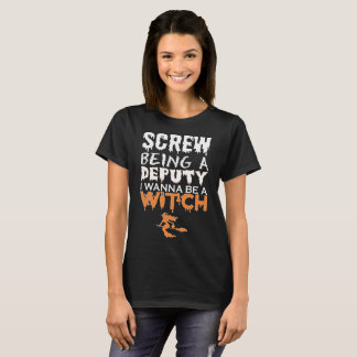 Screw Being Deputy Wanna Witch Halloween T-Shirt