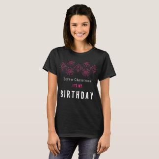 Screw Christmas, It's My Birthday T-Shirt