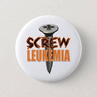 Screw Leukemia 6 Cm Round Badge