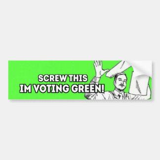 Screw This, I'm Voting Green! Bumper Sticker