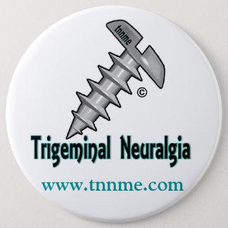 Screw Trigeminal Neuralgia button... 6 Cm Round Badge
