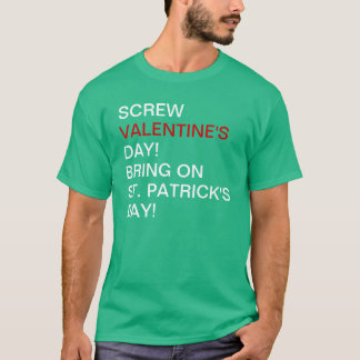 Screw Valentines Day Bring On St Patrick's Day T-Shirt