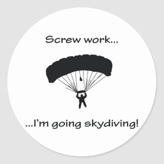 Screw Work...Going Skydiving Classic Round Sticker