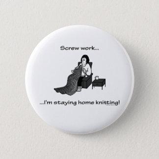 Screw Work, I'm Staying Home Knitting 6 Cm Round Badge