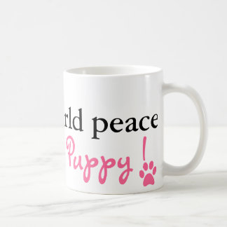 Screw world peace. I want a puppy! Mug