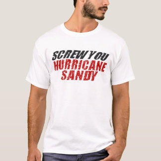 SCREW YOU Hurricane Sandy T-shirt