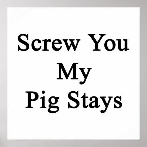 Screw You My Pig Stays Print