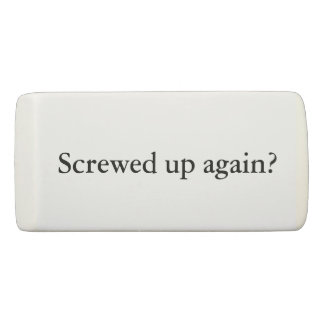 """Screwed Up Again?"" Eraser"