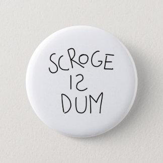 Scroge Is Dum 6 Cm Round Badge