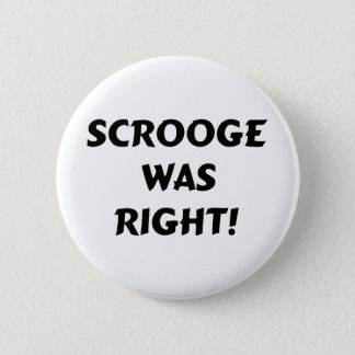 Scrooge was right 6 cm round badge