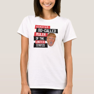SCROTUS TRUMP - So-Called Ruler of the United Stat T-Shirt