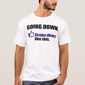 """Scuba divers like """"Going Down"""" T-Shirt"""