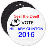SEAL THE DEAL! VOTE HILLARY CLINTON 2016 PINBACK BUTTONS