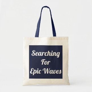 Searching For Epic Waves Tote
