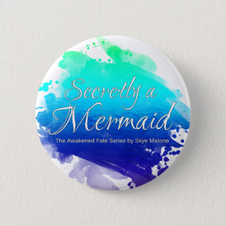 Secretly a Mermaid Button - Skye Malone Series