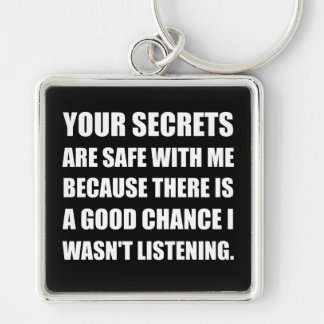 Secrets Safe With Me Because Not Listening Key Ring