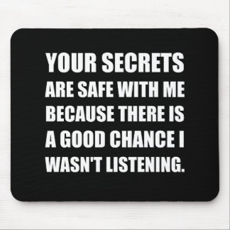 Secrets Safe With Me Because Not Listening Mouse Pad