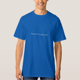 Secure IT 4 secure IP. T-Shirt