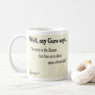 Security is The Illusion That Frees Us To Dance... Coffee Mug