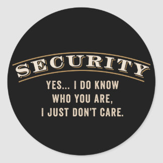 Security - Yes... I do you know who you are... Classic Round Sticker