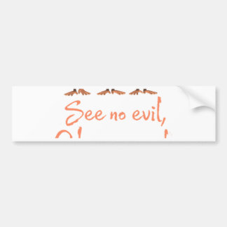 See no evil - hear no evil - speak no evil - bumper sticker