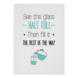 See the Glass Half Full Then fill it the Rest Poster